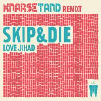 SKIP&DIE - Love Jihad - Knarsetand Remixt_def